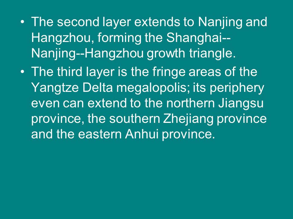 The second layer extends to Nanjing and Hangzhou, forming the Shanghai-- Nanjing--Hangzhou growth triangle. The third layer is the fringe areas of the