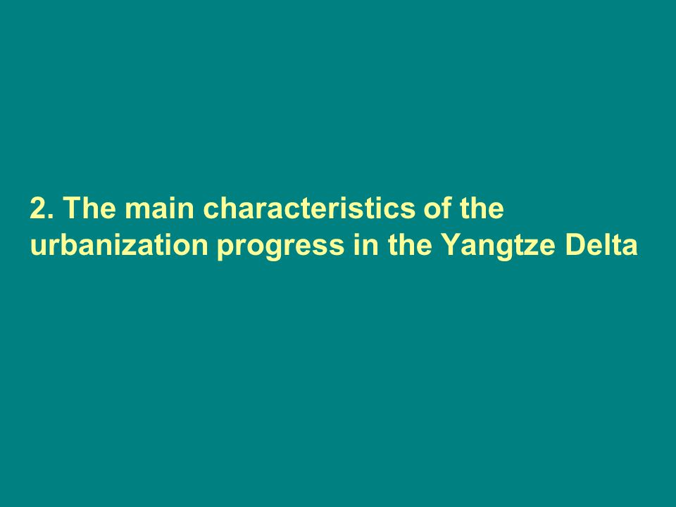 The system of city size in the Yangtze Delta Population sizeTotal >10 mill.1 5-10 mill.0 2 – 5 mill.2 1 - 2 mill.5 0.5 – 1 mill.6 0.2 – 0.5 mill.18 0.1 - 0.2 mill.56 Total 88