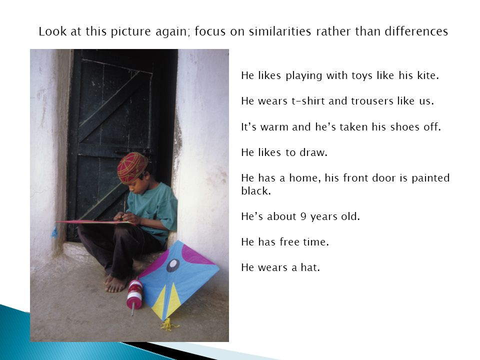 Look at this picture again; focus on similarities rather than differences He likes playing with toys like his kite.