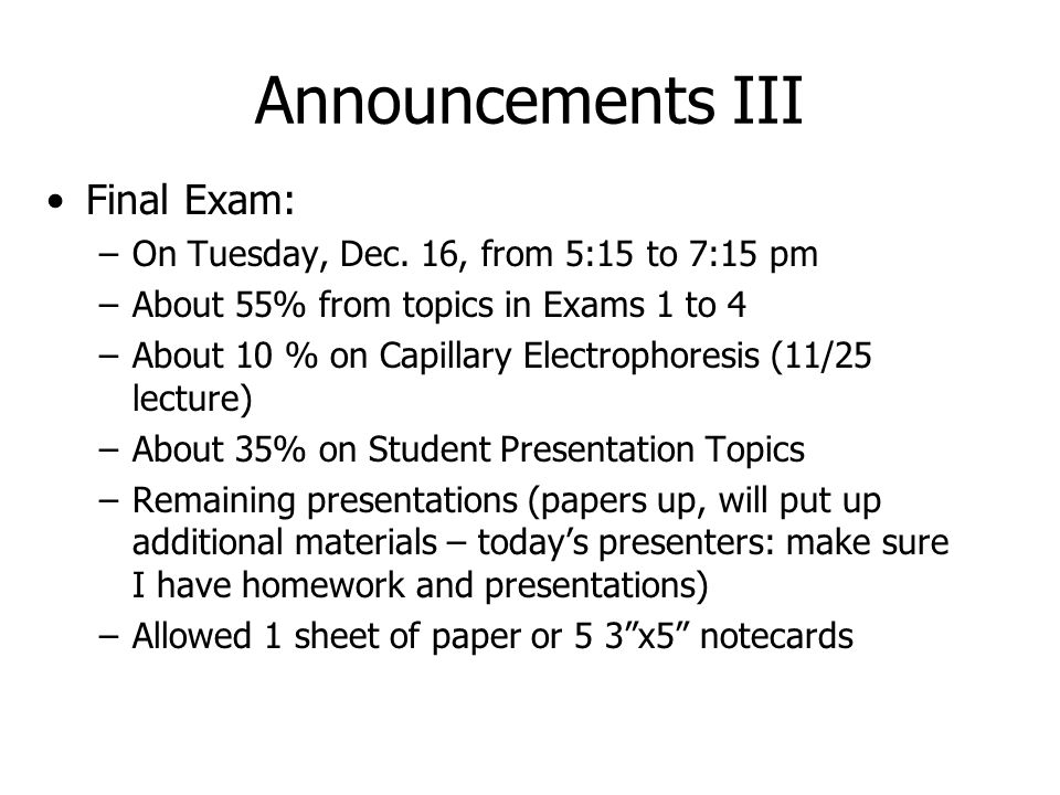Announcements III Final Exam: –On Tuesday, Dec.