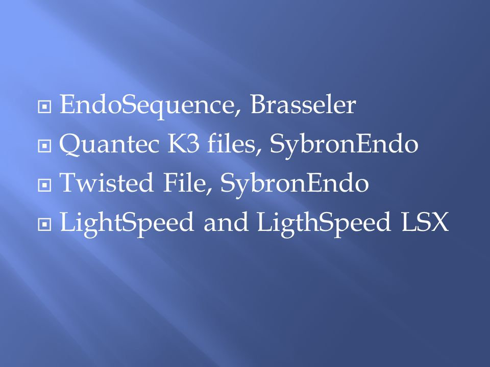  EndoSequence, Brasseler  Quantec K3 files, SybronEndo  Twisted File, SybronEndo  LightSpeed and LigthSpeed LSX