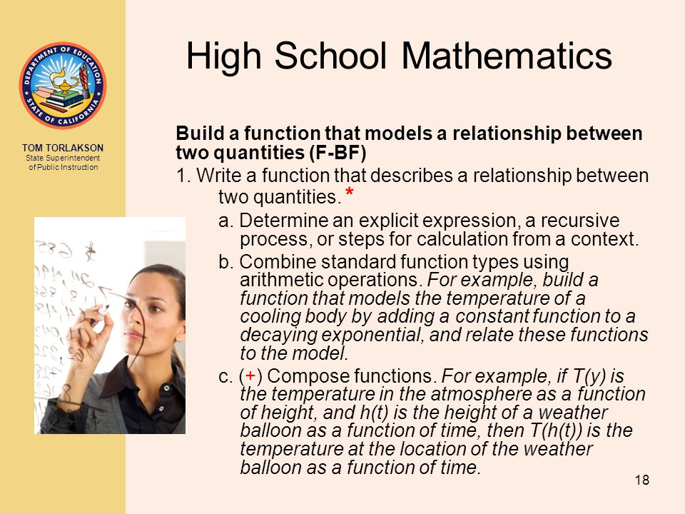 TOM TORLAKSON State Superintendent of Public Instruction High School Mathematics Build a function that models a relationship between two quantities (F-BF) 1.