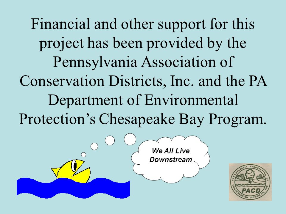 Financial and other support for this project has been provided by the Pennsylvania Association of Conservation Districts, Inc.