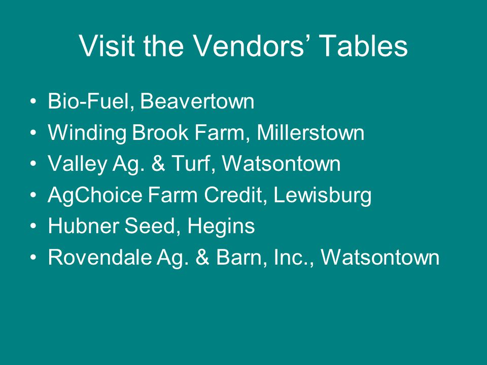 Visit the Vendors' Tables Bio-Fuel, Beavertown Winding Brook Farm, Millerstown Valley Ag.