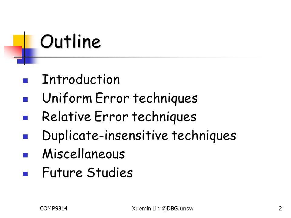 COMP9314Xuemin Lin @DBG.unsw2 Outline Introduction Uniform Error techniques Relative Error techniques Duplicate-insensitive techniques Miscellaneous Future Studies