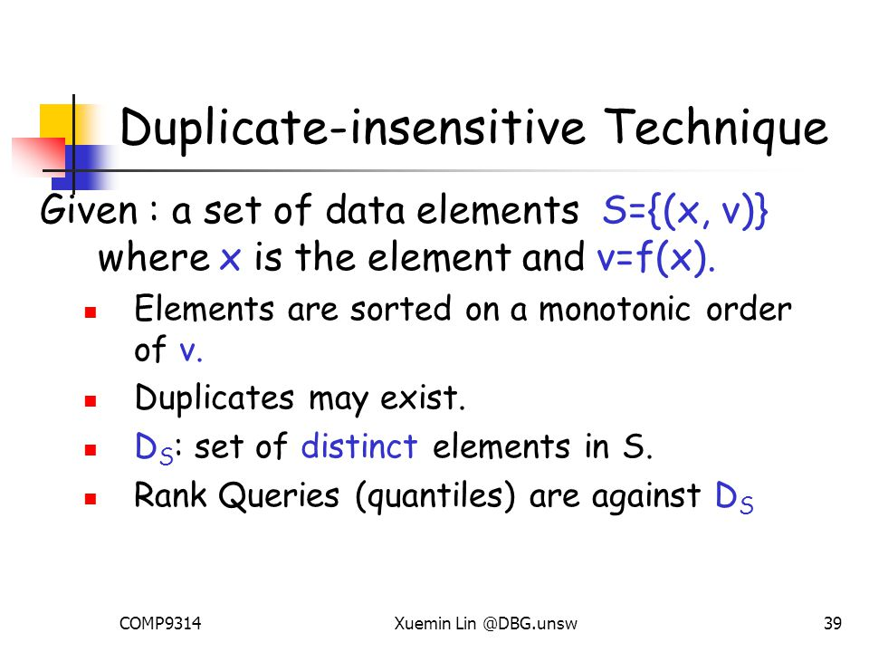 COMP9314Xuemin Lin @DBG.unsw39 Duplicate-insensitive Technique Given : a set of data elements S={(x, v)} where x is the element and v=f(x).