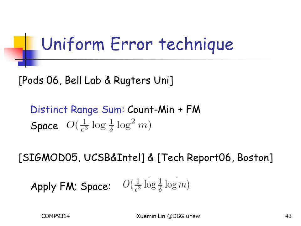 COMP9314Xuemin Lin @DBG.unsw43 [Pods 06, Bell Lab & Rugters Uni] Distinct Range Sum: Count-Min + FM Space [SIGMOD05, UCSB&Intel] & [Tech Report06, Boston] Apply FM; Space: Uniform Error technique