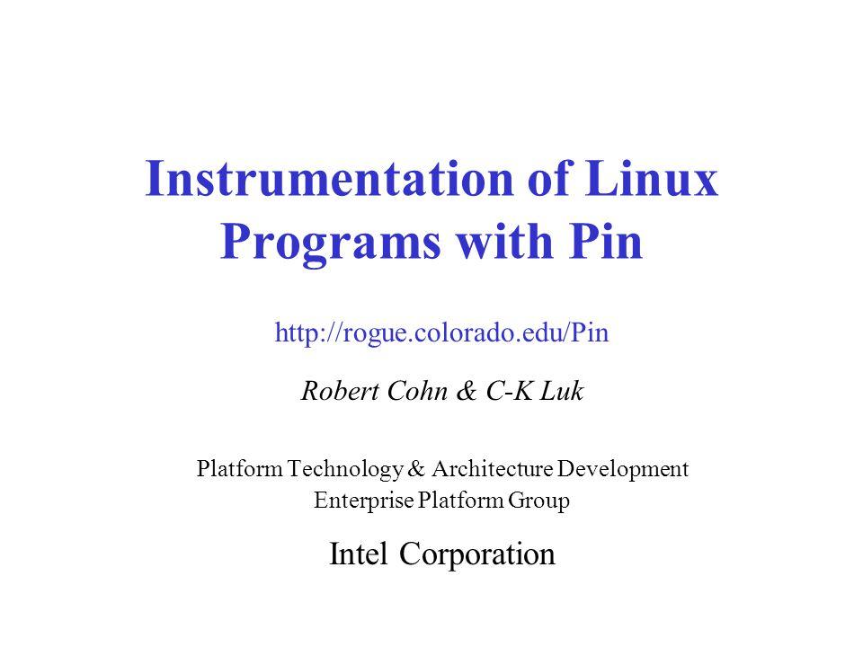 ASPLOS'0432Pin Tutorial Symbol/Debug Information Procedure names: –RTN_Name() Shared library names: –IMG_Name() File and line number information –PIN_FindLineFileByAddress()