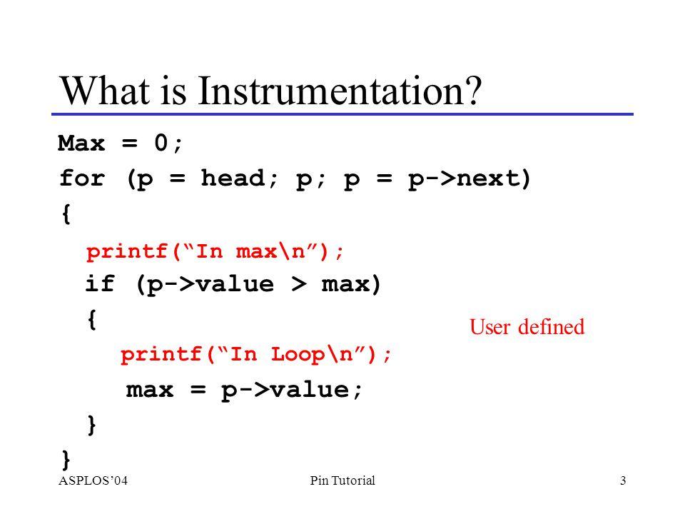 ASPLOS'0414Pin Tutorial Example: Instruction Count sub$0xff, %edx cmp%esi, %edx jle mov$0x1, %edi add$0x10, %eax counter++;