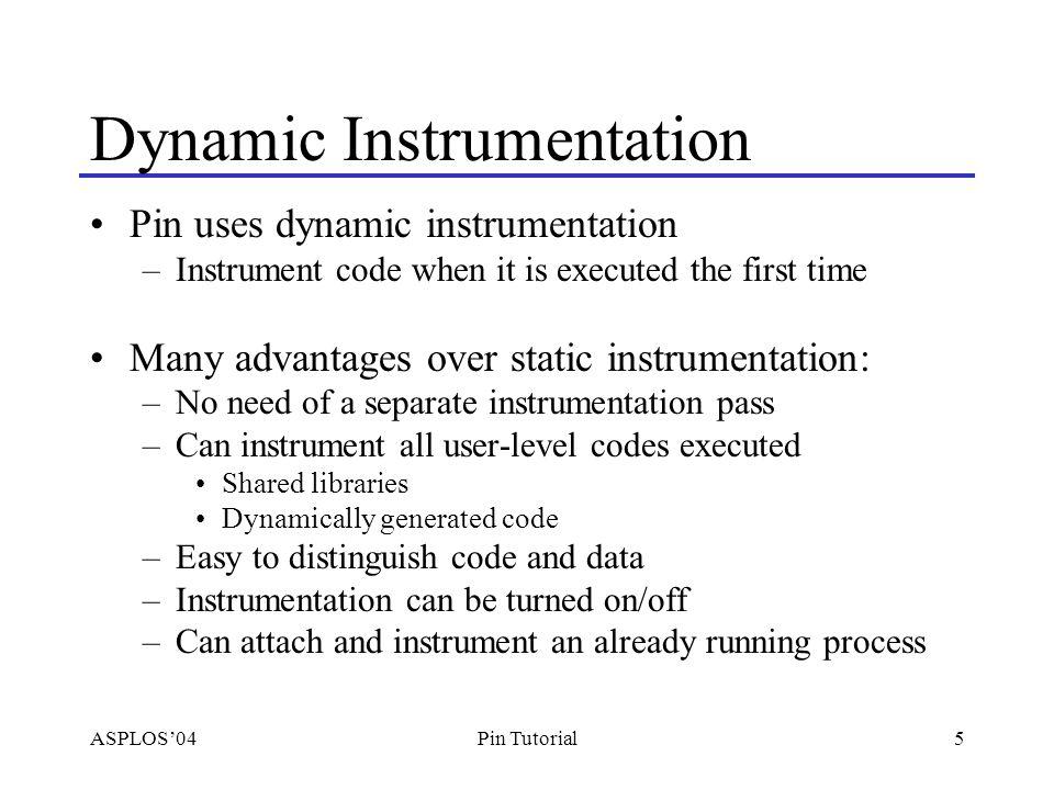 ASPLOS'046Pin Tutorial Execution-driven Instrumentation 23 1 7 45 6 7' 2' 1' Compiler Original code Code cache