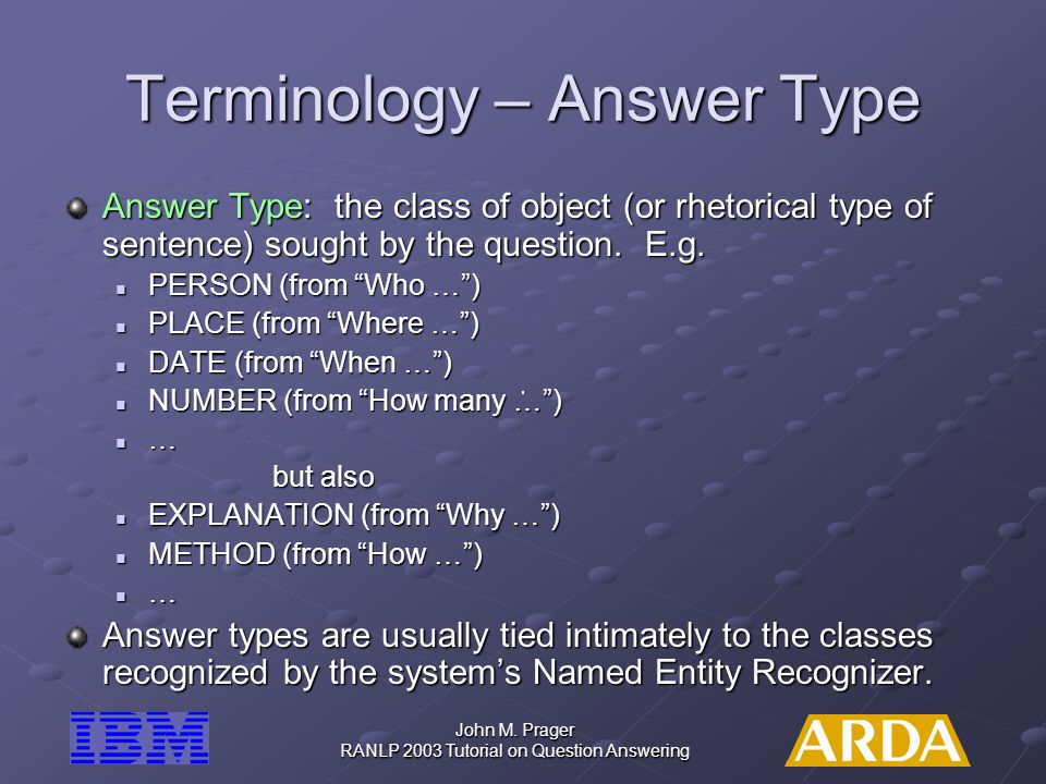 John M.Prager RANLP 2003 Tutorial on Question Answering Broader Answer Types E.g.