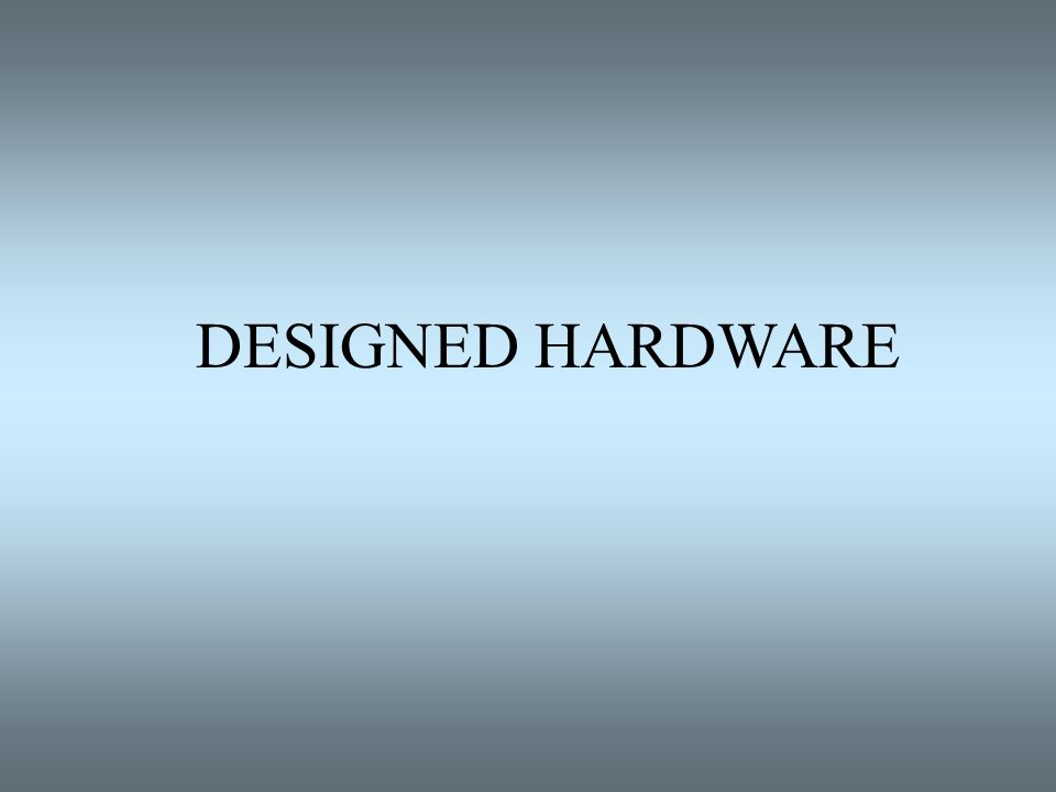 DESIGNED HARDWARE