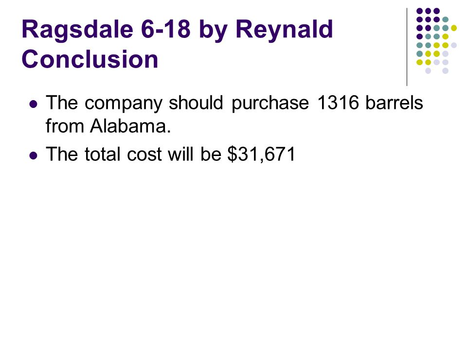 Ragsdale 6-18 by Reynald Conclusion The company should purchase 1316 barrels from Alabama.