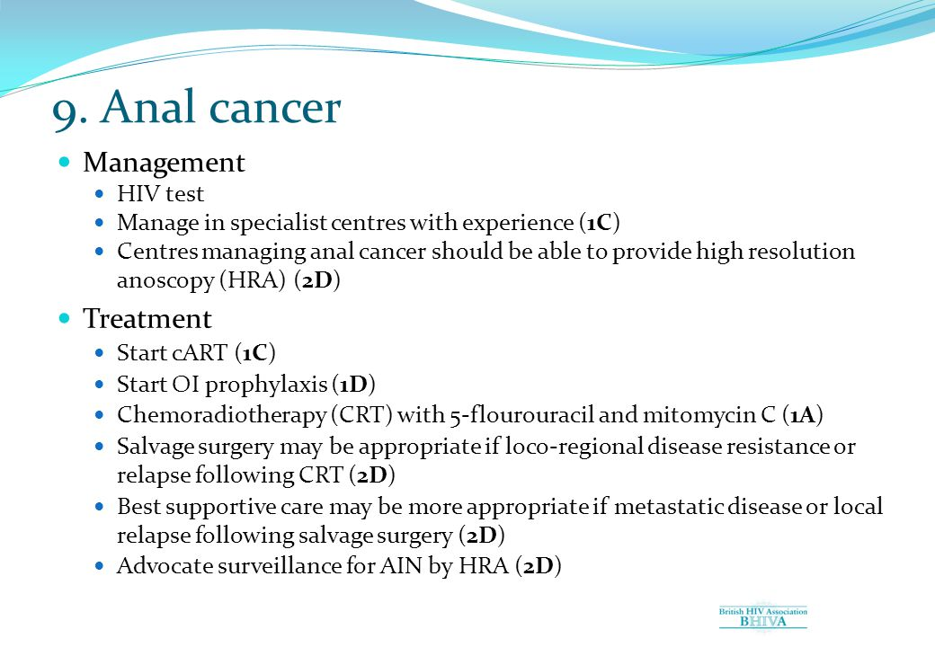 9. Anal cancer Management HIV test Manage in specialist centres with experience (1C) Centres managing anal cancer should be able to provide high resol