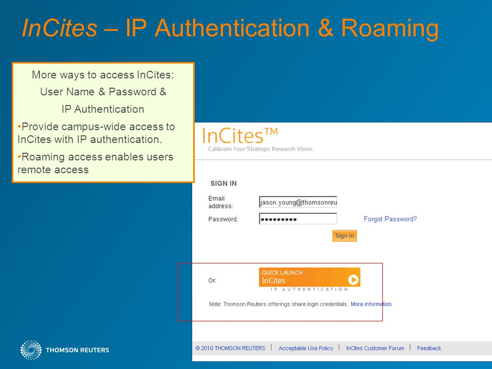 InCites – IP Authentication & Roaming 38 More ways to access InCites: User Name & Password & IP Authentication Provide campus-wide access to InCites with IP authentication.