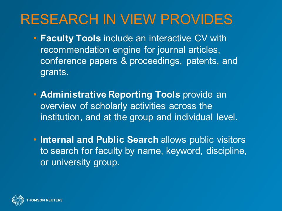 RESEARCH IN VIEW PROVIDES Faculty Tools include an interactive CV with recommendation engine for journal articles, conference papers & proceedings, patents, and grants.
