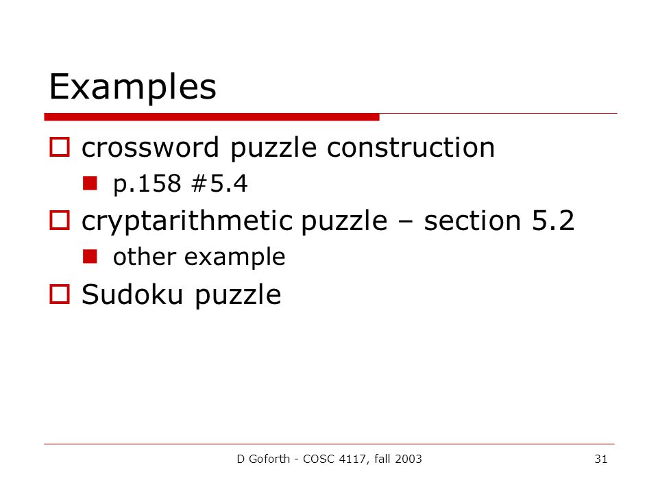 D Goforth - COSC 4117, fall 200331 Examples  crossword puzzle construction p.158 #5.4  cryptarithmetic puzzle – section 5.2 other example  Sudoku puzzle