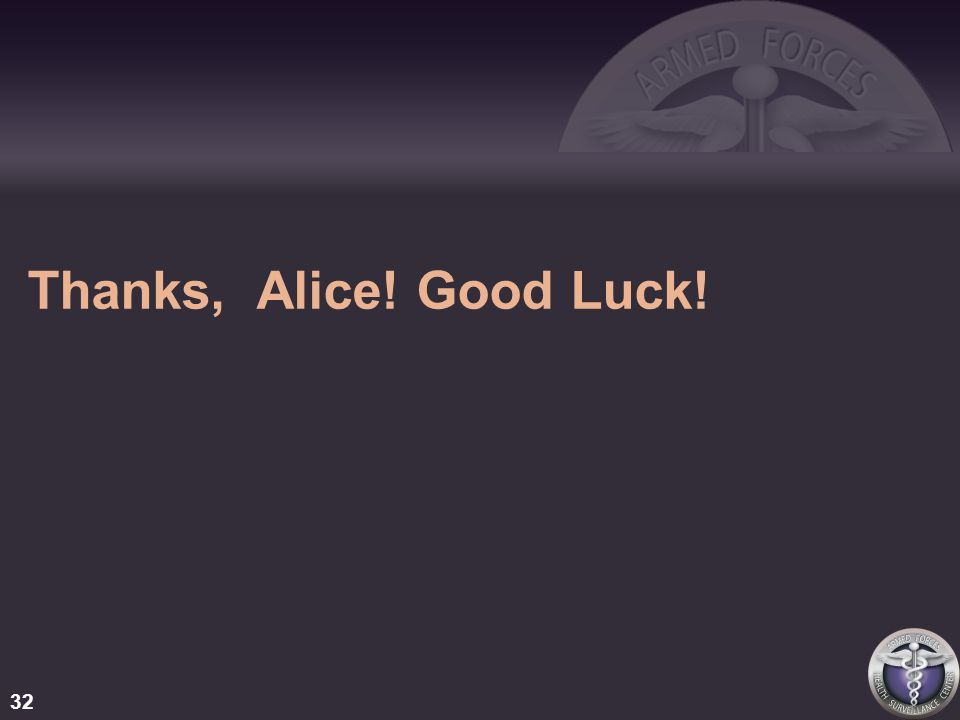 Thanks, Alice! Good Luck! 32