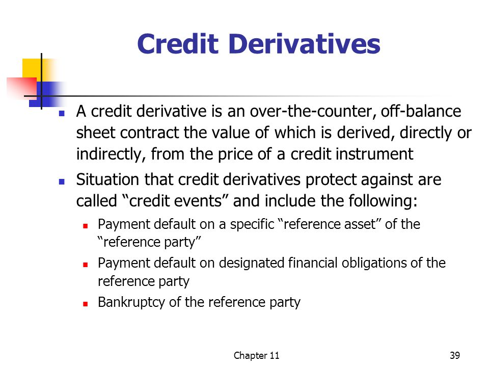 Chapter 1139 Credit Derivatives A credit derivative is an over-the-counter, off-balance sheet contract the value of which is derived, directly or indi
