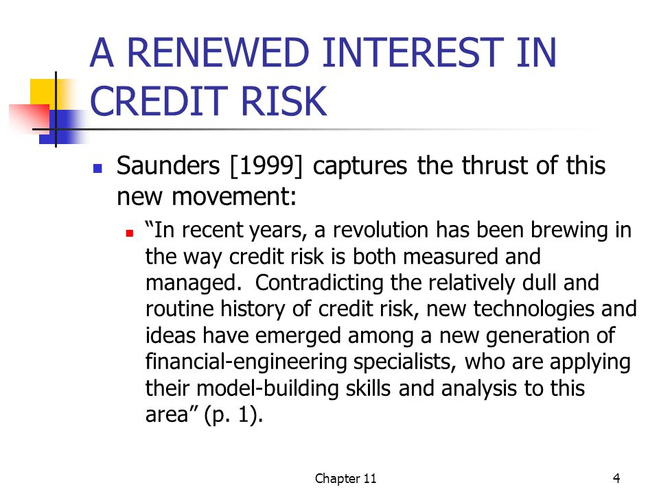 Chapter 1145 CHAPTER SUMMARY Structural changes in financial markets and the bank lending function coupled with advances in financial engineering have generated a renewed interest in credit risk TRICK -ization factors Modern portfolio theory, quantitative techniques and models, and credit derivatives