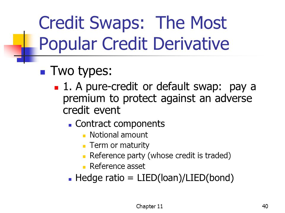 Chapter 1140 Credit Swaps: The Most Popular Credit Derivative Two types: 1. A pure-credit or default swap: pay a premium to protect against an adverse