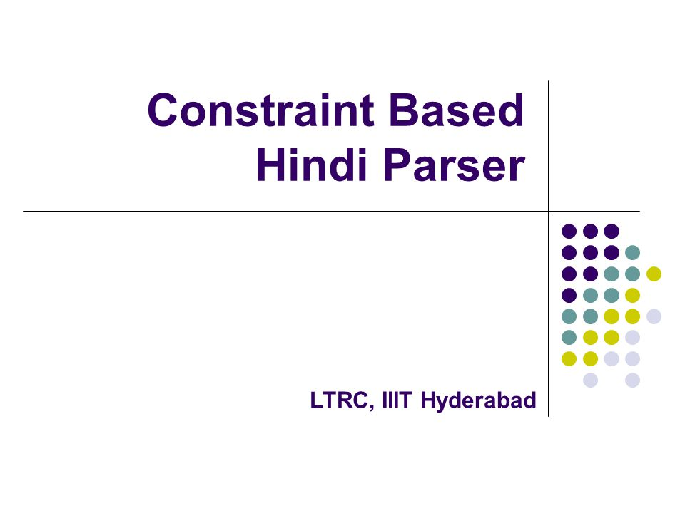 Constraint Based Hindi Parser LTRC, IIIT Hyderabad