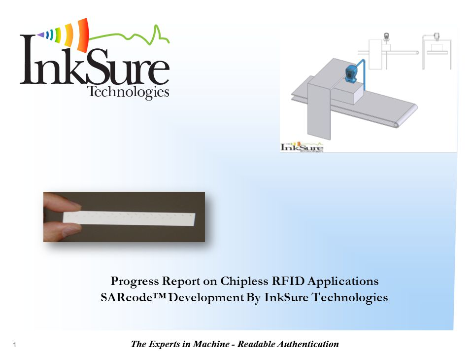 The Experts in Machine - Readable Authentication 1 Progress Report on Chipless RFID Applications SARcode™ Development By InkSure Technologies