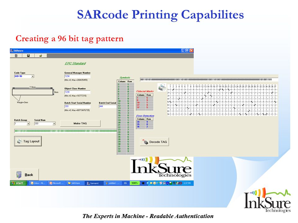 The Experts in Machine - Readable Authentication Creating a 96 bit tag pattern SARcode Printing Capabilites
