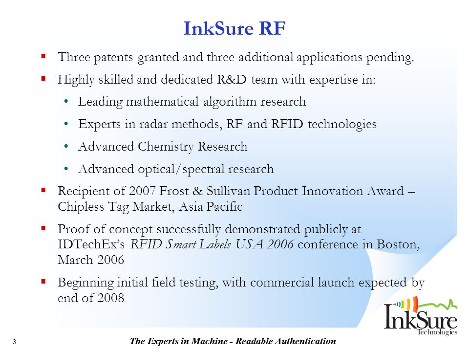 The Experts in Machine - Readable Authentication 3  Three patents granted and three additional applications pending.  Highly skilled and dedicated R