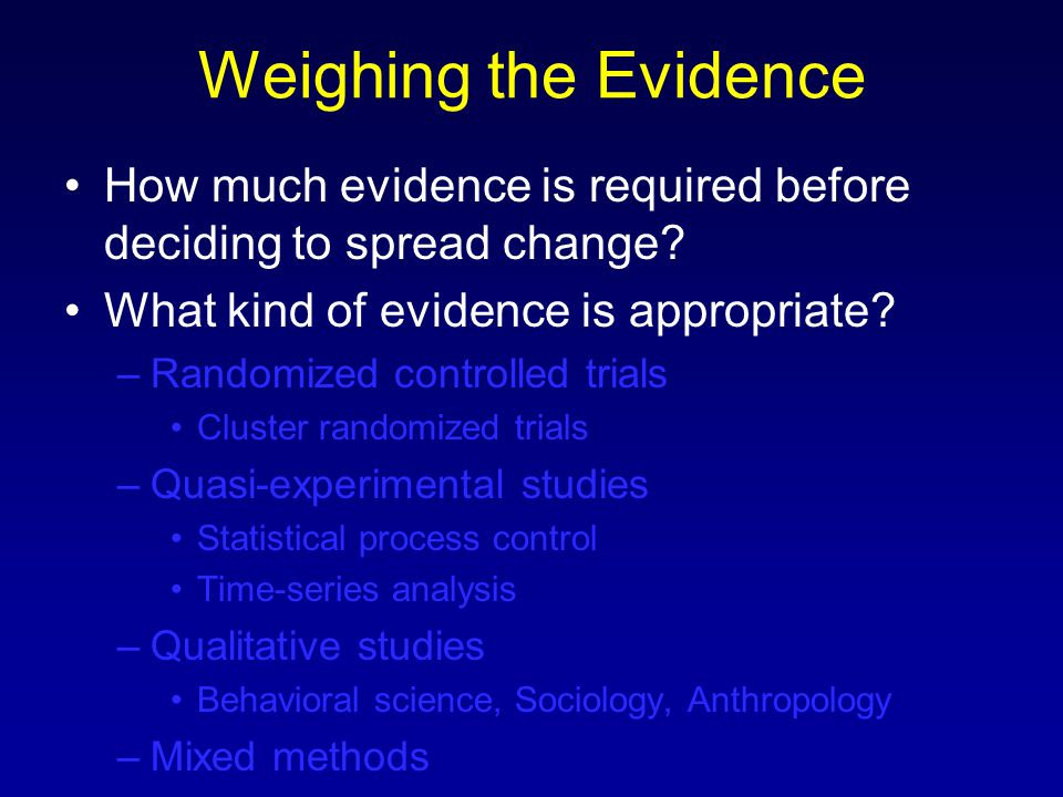 Weighing the Evidence How much evidence is required before deciding to spread change.