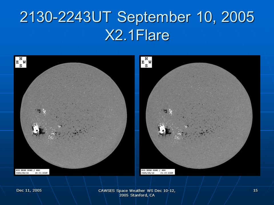 Dec 11, 2005 CAWSES Space Weather WS Dec 10-12, 2005 Stanford, CA 15 2130-2243UT September 10, 2005 X2.1Flare