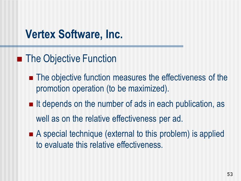 53 The Objective Function The objective function measures the effectiveness of the promotion operation (to be maximized). It depends on the number of
