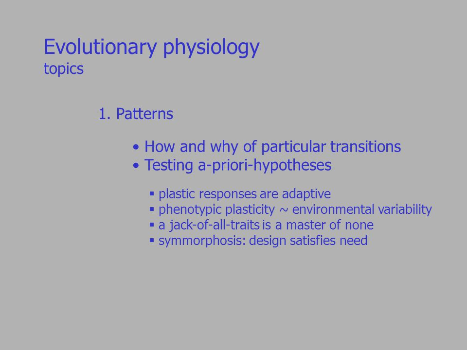 1. Patterns How and why of particular transitions Testing a-priori-hypotheses  plastic responses are adaptive  phenotypic plasticity ~ environmental
