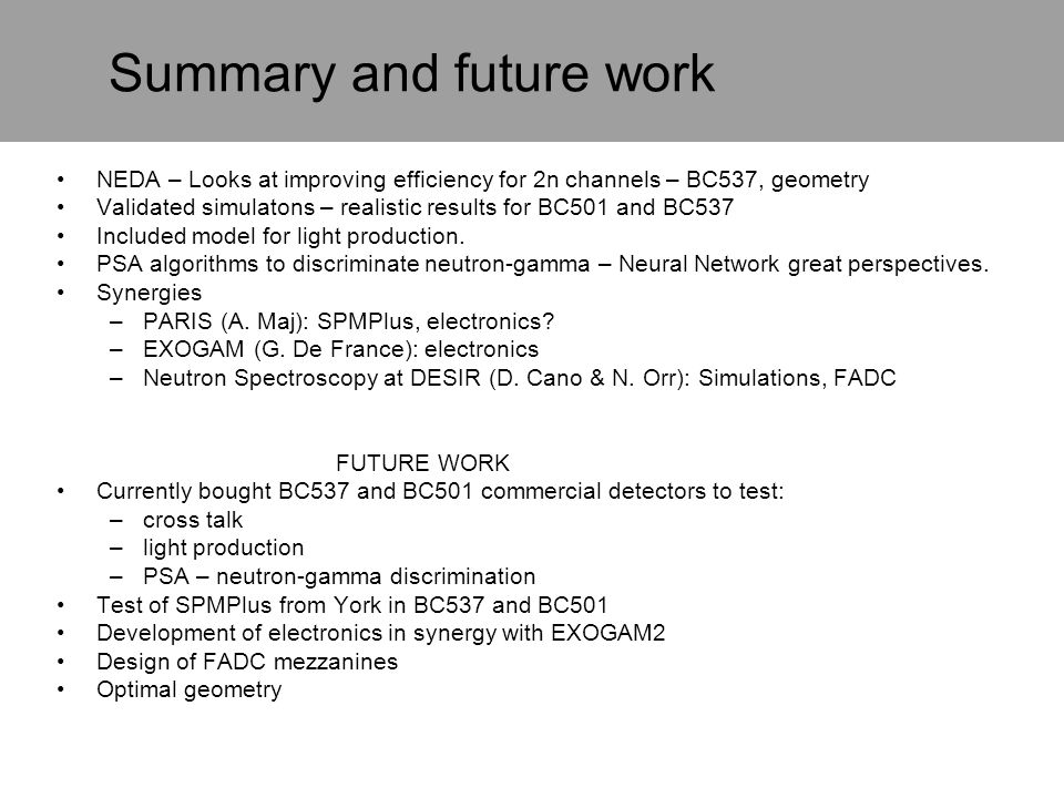 Summary and future work NEDA – Looks at improving efficiency for 2n channels – BC537, geometry Validated simulatons – realistic results for BC501 and