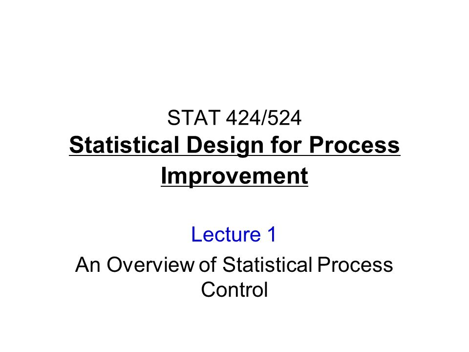 STAT 424 Statistical Design for Process Improvement Lecture 6 Introductory Statistical Inference and Regression Analysis