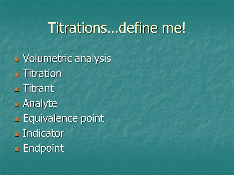Titrations…define me.