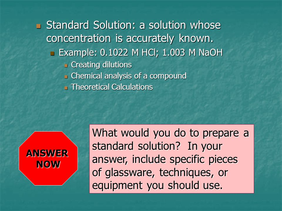 Standard Solution: a solution whose concentration is accurately known. Standard Solution: a solution whose concentration is accurately known. Example: