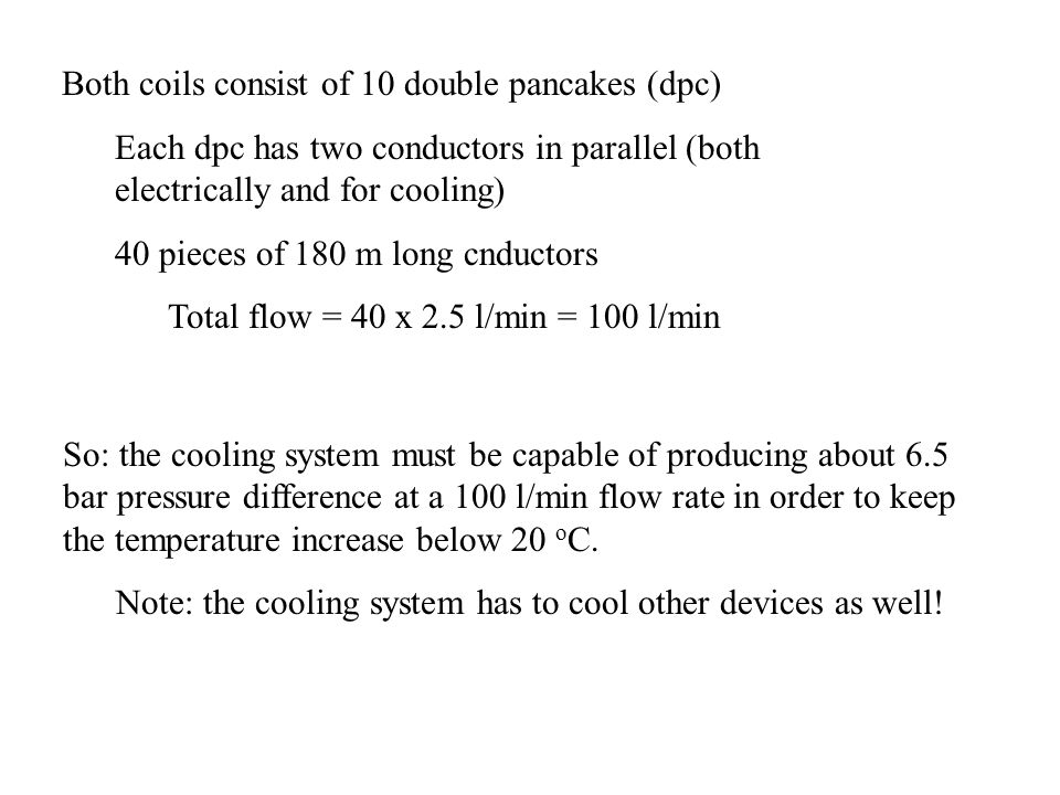 Both coils consist of 10 double pancakes (dpc) Each dpc has two conductors in parallel (both electrically and for cooling) 40 pieces of 180 m long cnd