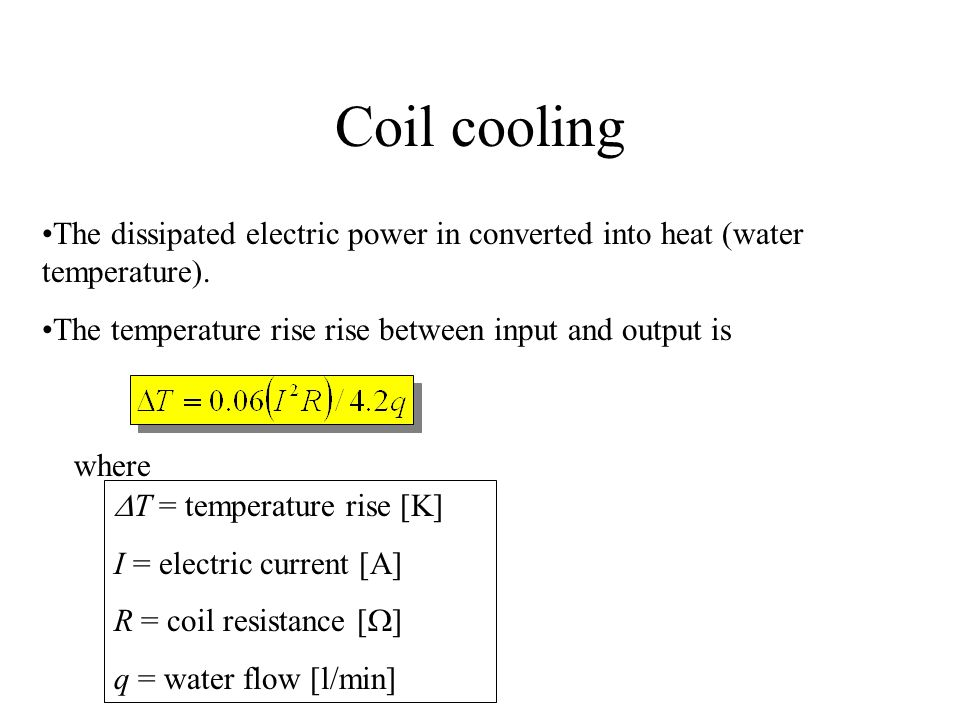 Coil cooling The dissipated electric power in converted into heat (water temperature). The temperature rise rise between input and output is where  T