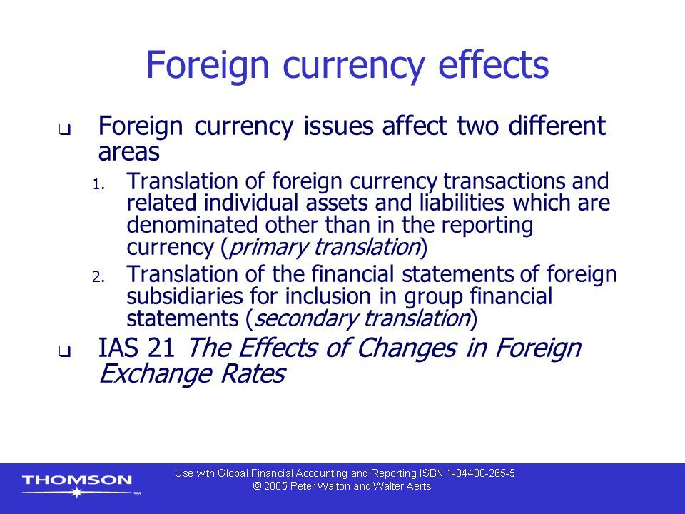 Foreign currency effects  Foreign currency issues affect two different areas 1.