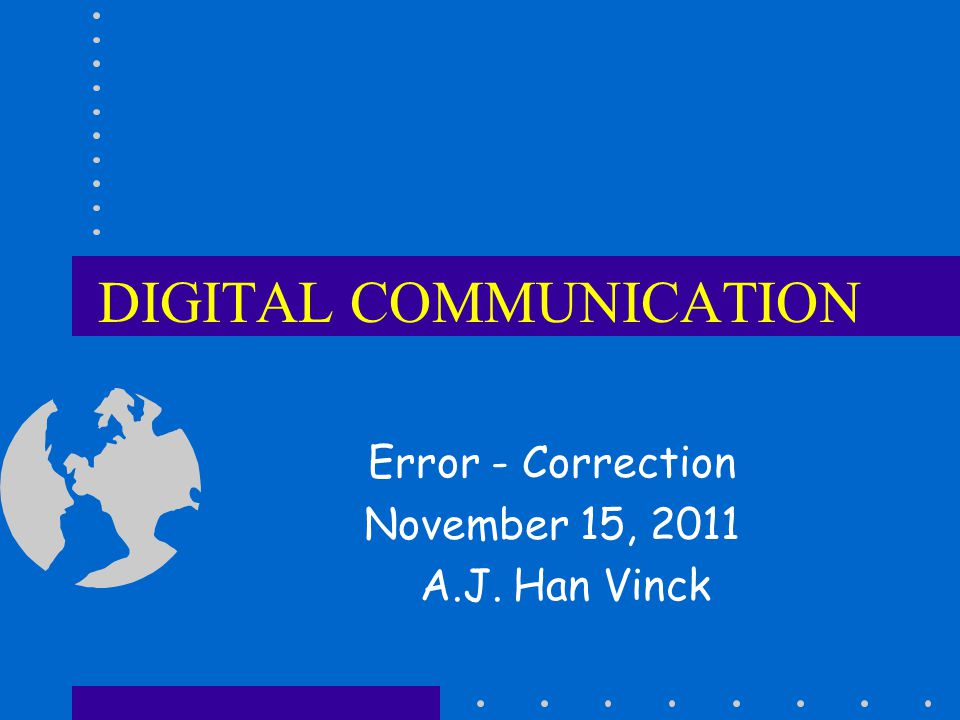 DIGITAL COMMUNICATION Error - Correction November 15, 2011 A.J. Han Vinck