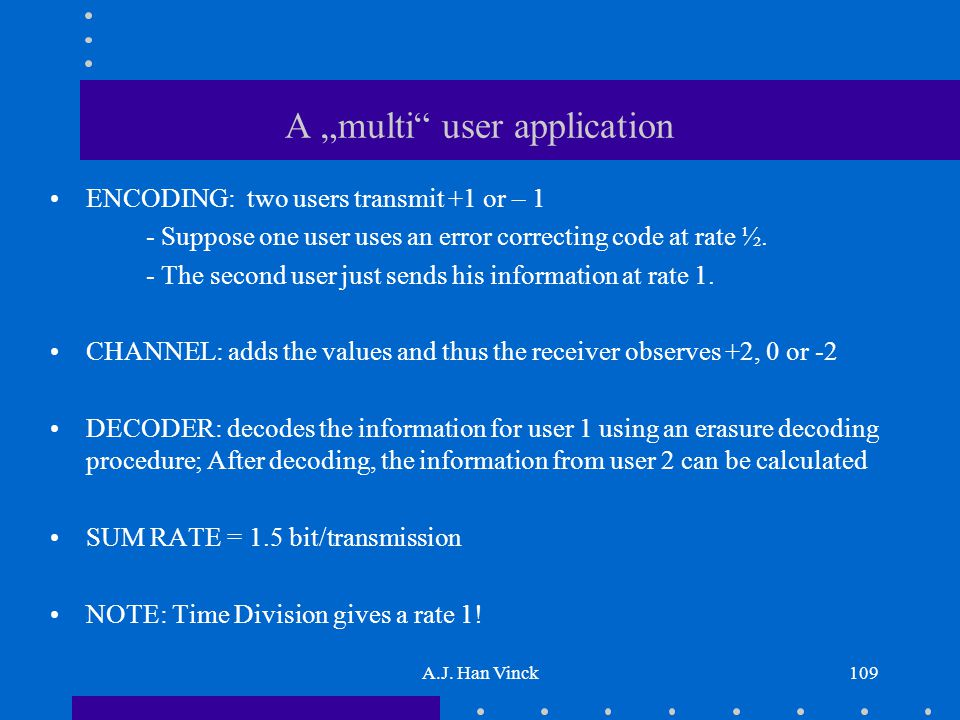 "A ""multi user application ENCODING: two users transmit +1 or – 1 - Suppose one user uses an error correcting code at rate ½."