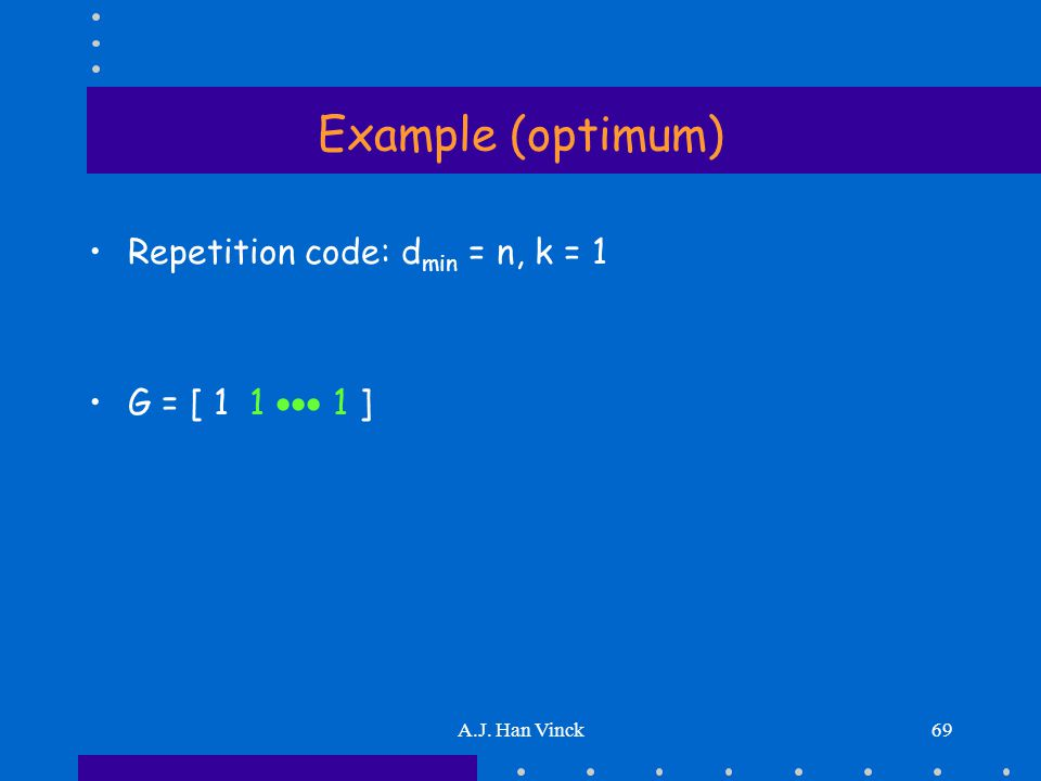 A.J. Han Vinck69 Example (optimum) Repetition code: d min = n, k = 1 G = [ 1 1  1 ]
