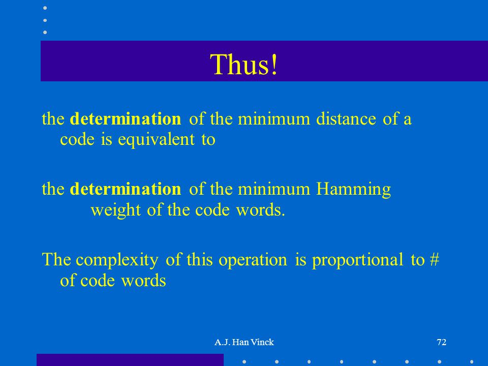 A.J. Han Vinck72 Thus! the determination of the minimum distance of a code is equivalent to the determination of the minimum Hamming weight of the cod