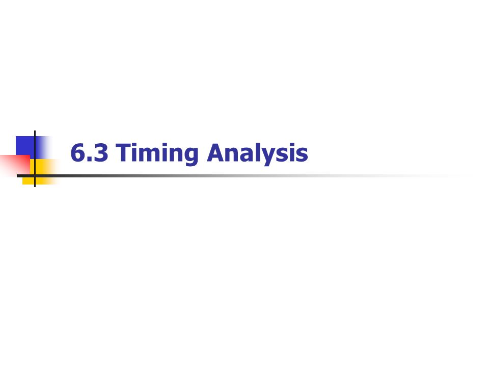 6.3 Timing Analysis