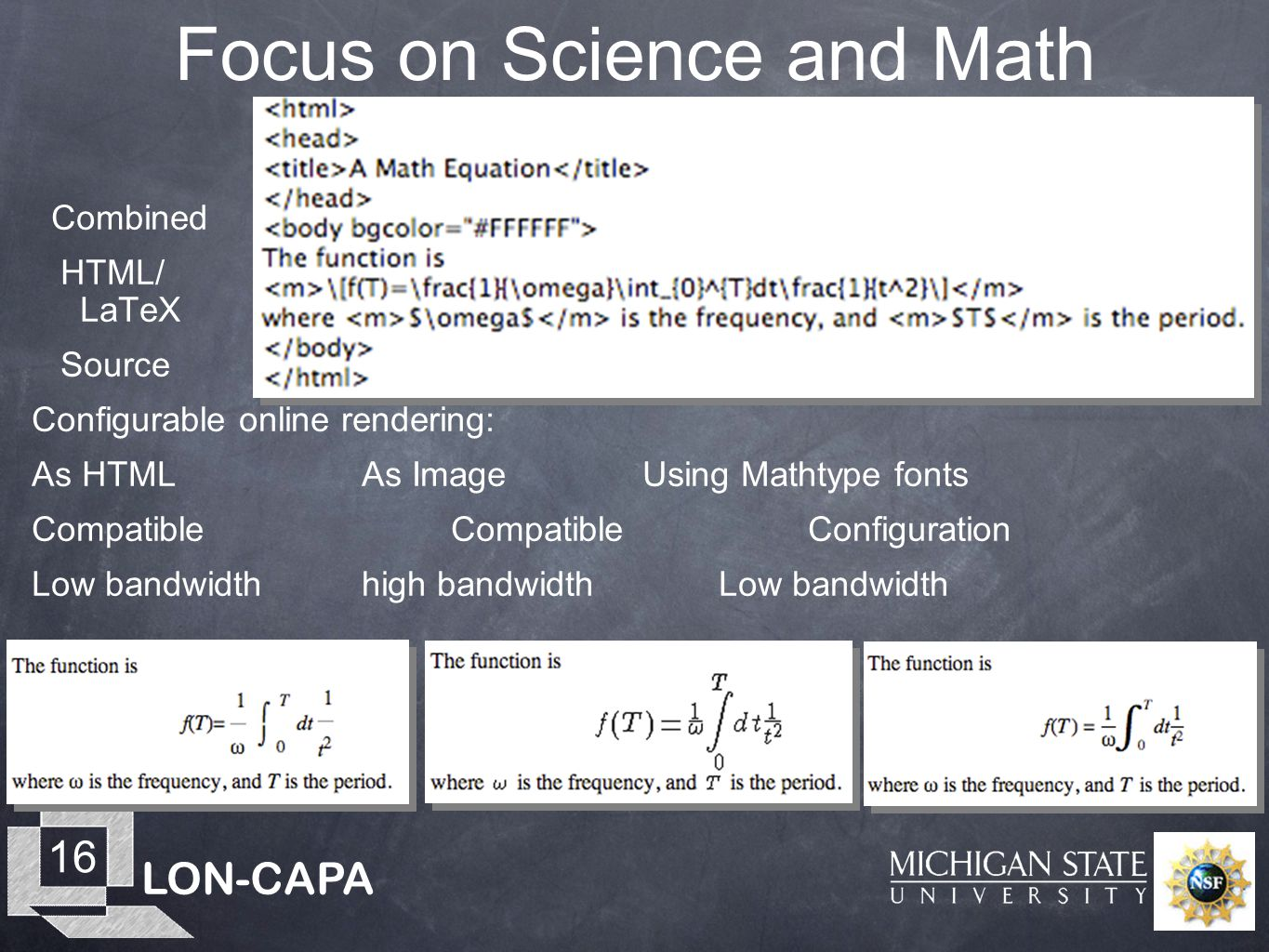 LON-CAPA 16 Focus on Science and Math Combined HTML/ LaTeX Source Configurable online rendering: As HTMLAs Image Using Mathtype fonts Compatible Compa