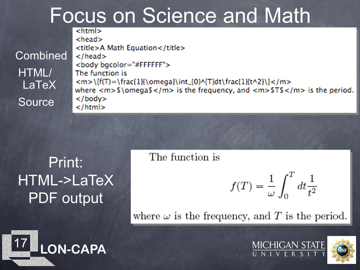 LON-CAPA 17 Focus on Science and Math Print: HTML->LaTeX PDF output Combined HTML/ LaTeX Source