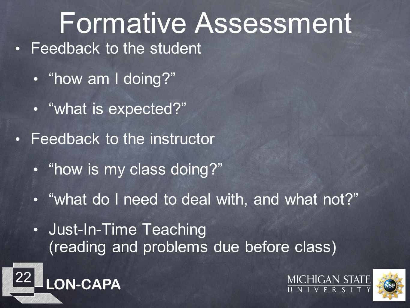 """LON-CAPA 22 Formative Assessment Feedback to the student """"how am I doing?"""" """"what is expected?"""" Feedback to the instructor """"how is my class doing?"""" """"wh"""