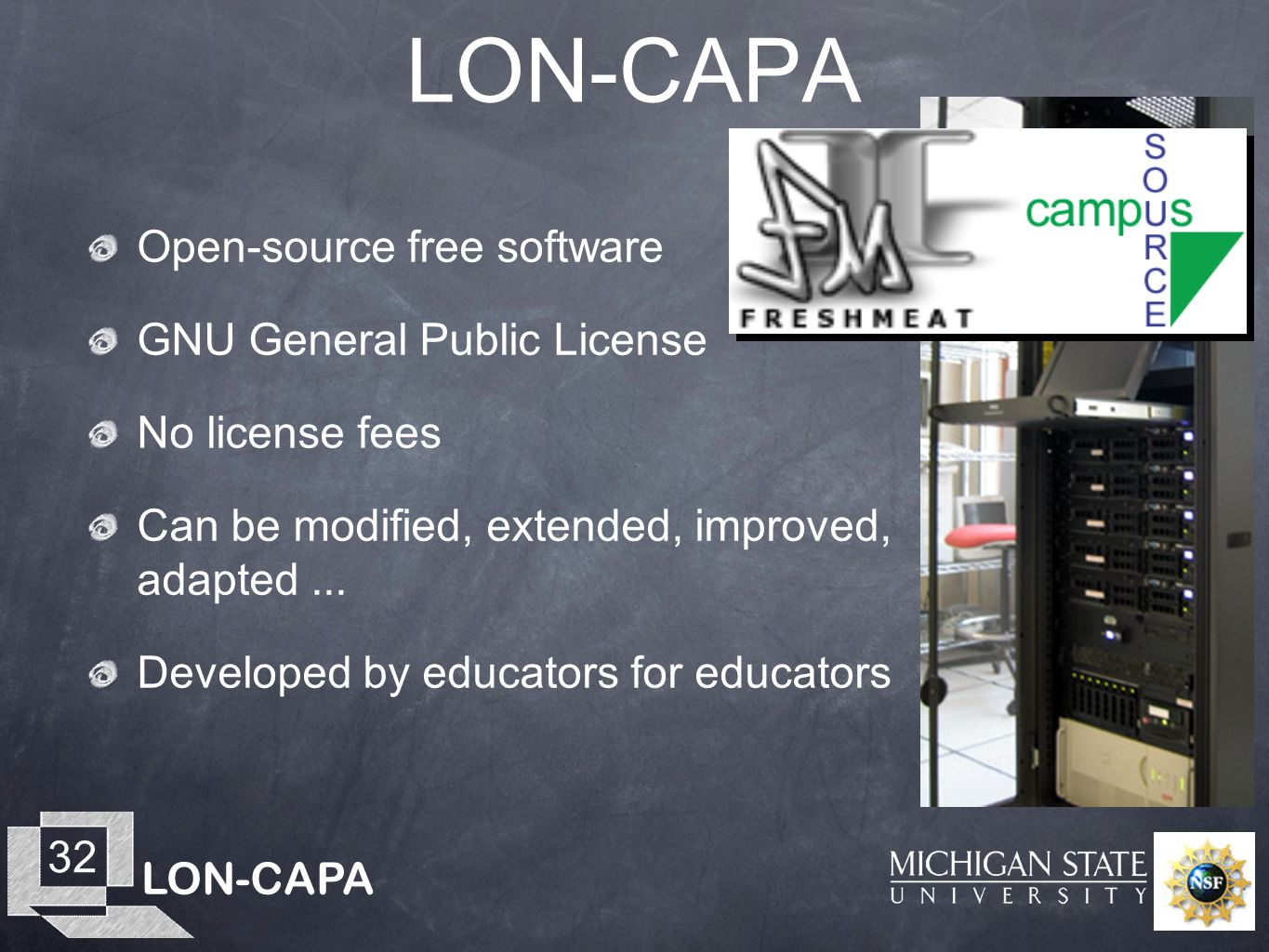 LON-CAPA 32 LON-CAPA Open-source free software GNU General Public License No license fees Can be modified, extended, improved, adapted... Developed by