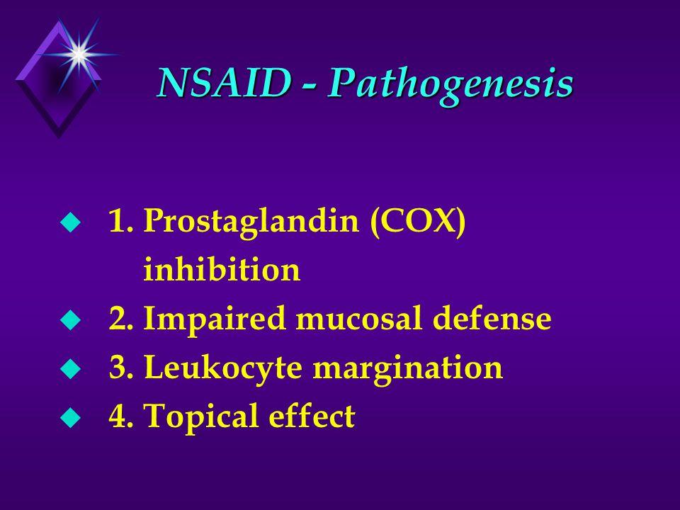 NSAID - Pathogenesis u 1. Prostaglandin (COX) inhibition u 2. Impaired mucosal defense u 3. Leukocyte margination u 4. Topical effect